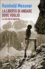 La Libertà di Andare Dove Voglio Reinhold Messner