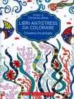 Libri Antistress da Colorare - Oceano Incantato Christina Rose