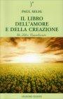 Il Libro dell'Amore e della Creazione Paul Selig