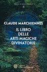 Il Libro delle Arti Magiche Divinatorie Claude Marchiennes