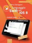 Linguaggio Swift per iOS 8. Videocorso  Modulo base - Volume 1 eBook Mirco Baragiani