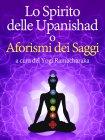 Lo Spirito delle Upanishad o Aforismi dei Saggi (eBook) Yogi Ramacharaka