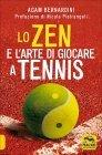 Lo Zen e l'Arte di Giocare a Tennis Agam Bernardini