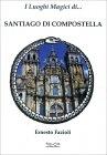 I luoghi magici di Santiago di Compostella Ernesto Fazioli