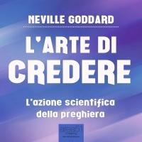 L'Arte di Credere Neville Goddard Audiolibro