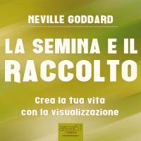 La Semina e il Raccolto - Neville Goddard Audiolibro