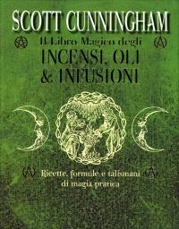 Il Libro Magico degli Incensi, Oli & Infusioni Scott Cunningham