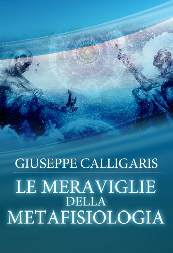 Le meraviglie della metafisiologia ebook di giuseppe for Calligaris giuseppe