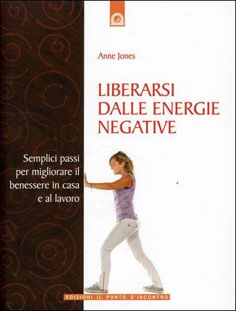 Liberarsi dalle energie negative anne jones - Energie negative in casa ...