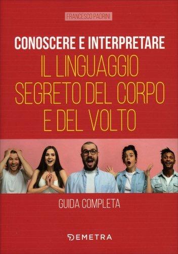Conoscere e interpretare il linguaggio segreto del corpo e del volto libro di francesco padrini - Il giardino segreto pdf ...