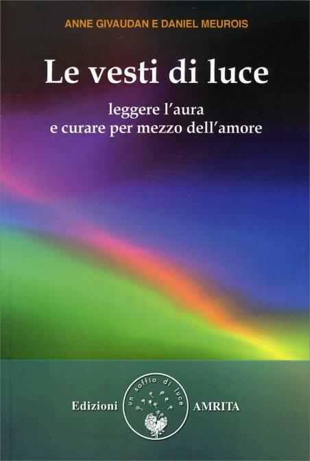 Le Vesti di Luce - Libro di Anne e Daniel Meurois-Givaudan