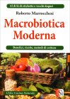 Macrobiotica Moderna - Benefici, Ricette, Metodi di Cottura