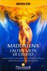Maddalena: l'Altra Metà di Cristo Anna Maria Bona