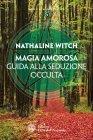 Magia Amorosa - Guida alla Seduzione Occulta eBook