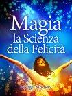 Magia - La Scienza della Felicit� - eBook Georges Muchery
