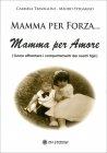 Mamma per Forza... Mamma per Amore Carmela Travaglini Mauro Stegagno