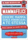 Mammafelice - Essere Mamma Senza Rinunciare a Te Stessa Barbara Damiano
