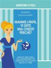 Mamme e Papà, Vi Siete Mai Chiesti Perché? - eBook Erica Gilardini