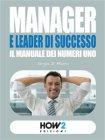 Manager e Leader di Successo: Il Manuale dei Numeri 1 (eBook) Sergio Di Minica