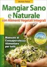Mangiar Sano e Naturale con Alimenti Vegetali Integrali Michele Riefoli