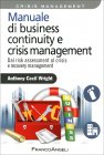 Manuale di Business Continuity e Crisis Management Anthony C. Wright