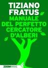 Manuale del Perfetto Cercatore d'Alberi (eBook) Tiziano Fratus