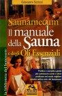 Il Manuale della Sauna e degli Oli Essenziali - Saunamecum Giovanni Scrizzi