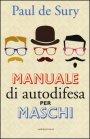 Manuale di Autodifesa per Maschi Paul De Sury
