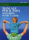 Manuale per il Papà dei Bambini Oltre i 3 Anni Peter Ballnik