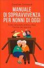 Manuale di Sopravvivenza per Nonni di Oggi Caroline Cotinaud