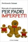 Manuale di Sopravvivenza per Padri Imperfetti Ferdinando Galassi