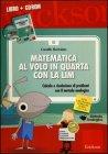 Matematica al Volo in Quarta con la LIM (Cofanetto Libro + CD-ROM) Camillo Bortolato
