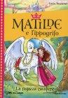Matilde e l'Ippogrifo - La Ragazza del Cavaliere Lucia Vaccarino