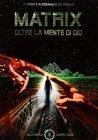 Matrix - Oltre la Mente di Dio Alessandro e Alessio De Angelis