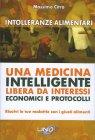Intolleranze Alimentari - Una Medicina Intelligente Libera da Interessi Economici e Protocolli Massimo Citro