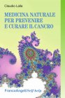 Medicina Naturale per Prevenire e Curare il Cancro (eBook) Claudio Lalla