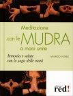 Meditazioni con le Mudra a Mani Unite Maurizio Morelli