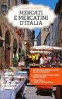 Mercati e Mercatini d'Italia di Simonetta Bosso
