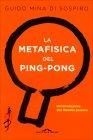 La Metafisica del Ping-Pong Guido Mina di Sospiro