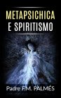 Metapsichica e Spiritismo eBook Padre F. M. Palmés