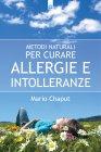 Metodi Naturali per Curare Allergie e Intolleranze (eBook) Mario Chaput
