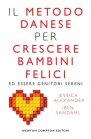 Il Metodo Danese per Crescere Bambini felici - Jessica Alexander, Iben Sandahl