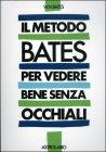 Il Metodo Bates Per Vedere Bene Senza Occhiali William H. Bates