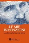Le Mie Invenzioni - L'Autobiografia di un Genio Nikola Tesla