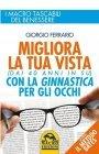 Migliora la Tua Vista con la Ginnastica per gli Occhi (eBook) Giorgio Ferrario