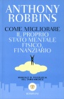 Come Migliorare il Proprio Stato Mentale, Fisico, Finanziario Anthony Robbins