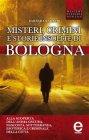 Misteri, Crimini e Storie Insolite di Bologna (eBook) Barbara Baraldi