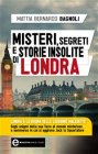 Misteri, Segreti e Storie Insolite di Londra (eBook) Mattia Bernardo Bagnoli
