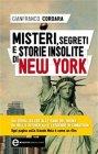 Misteri, Segreti e Storie Insolite di New York (eBook) Gianfranco Cordara