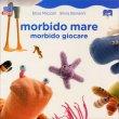 Morbido Mare, Morbido Giocare Elisa Mazzoli, Silvia Bonanni